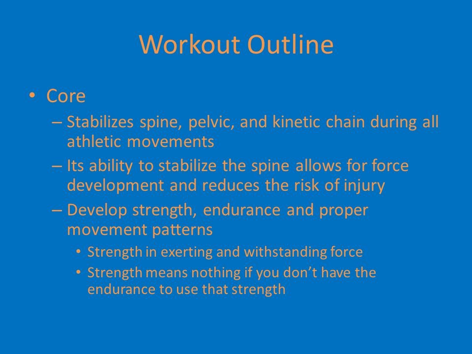 Workout Outline Flexibility – Dynamic Warm Up Each workout will start with a dynamic warm up – Usually start with SAQ before a lift » See SAQ Dynamic Warm Up – Weight room dynamic warm ups » Hurdle Warm Up, Plate Warm Up, Hip Mobility Warm Up, Complex Warm Up – Foam Roll In Season – Part of lift Off Season – At the end of the workout – Static Stretch After all workouts(practice, games, lifts, conditioning)