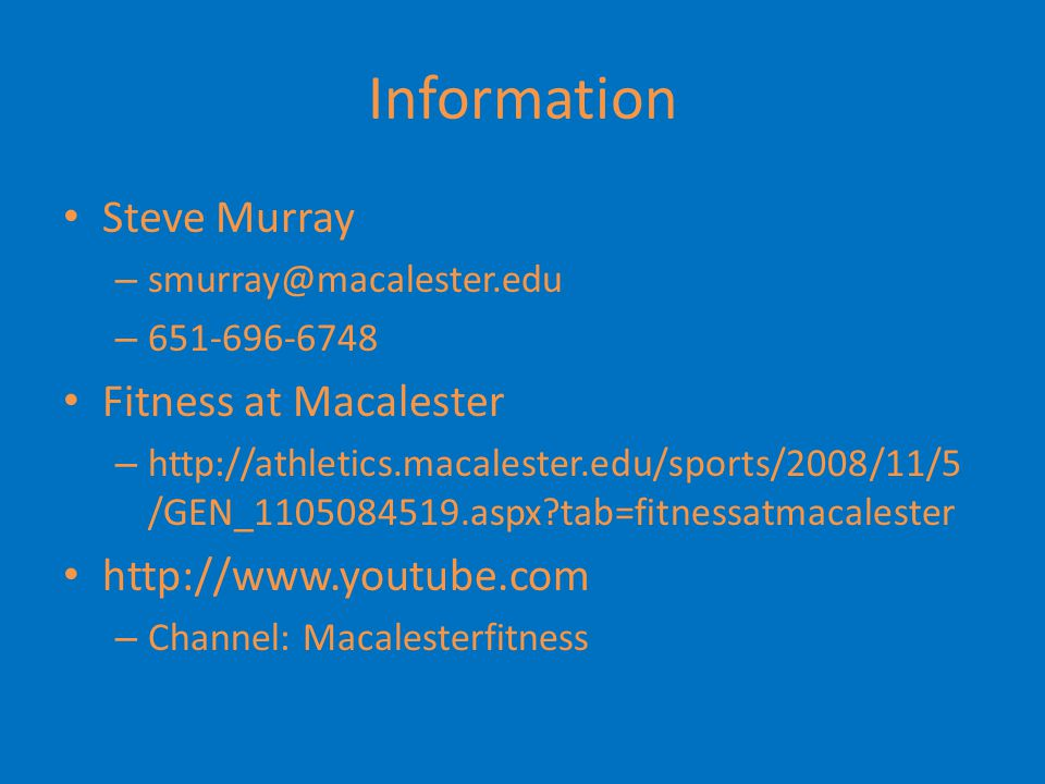 Information Steve Murray – smurray@macalester.edu – 651-696-6748 Fitness at Macalester – http://athletics.macalester.edu/sports/2008/11/5 /GEN_1105084