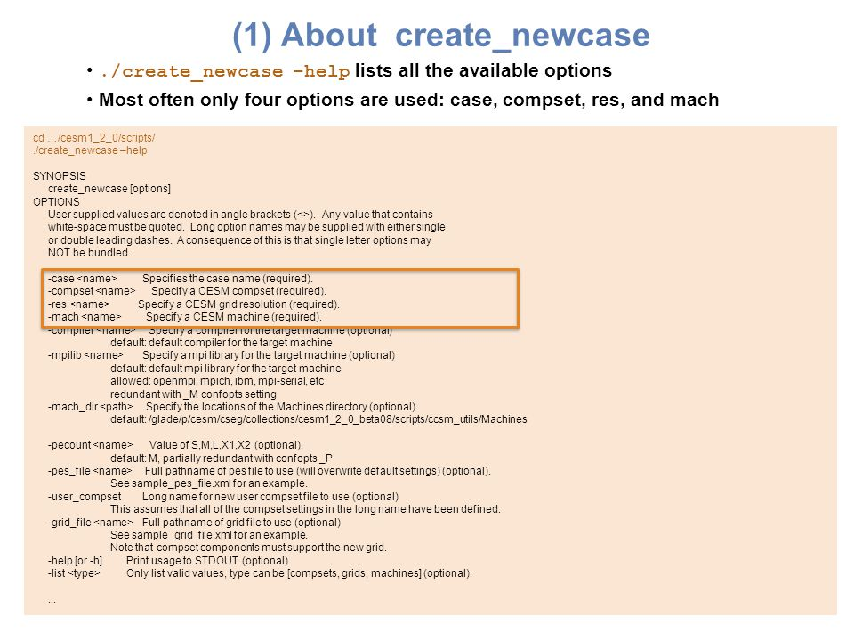 (1) About create_newcase./create_newcase –help lists all the available options Most often only four options are used: case, compset, res, and mach cd