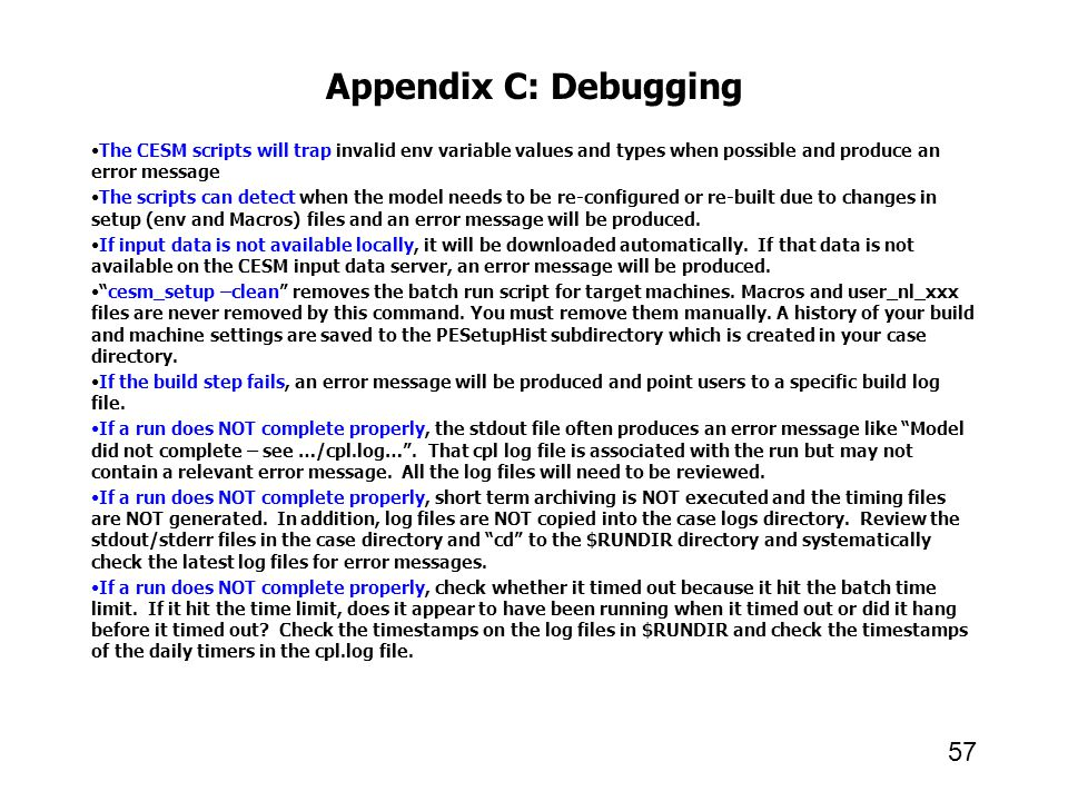 Appendix C: Debugging The CESM scripts will trap invalid env variable values and types when possible and produce an error message The scripts can dete