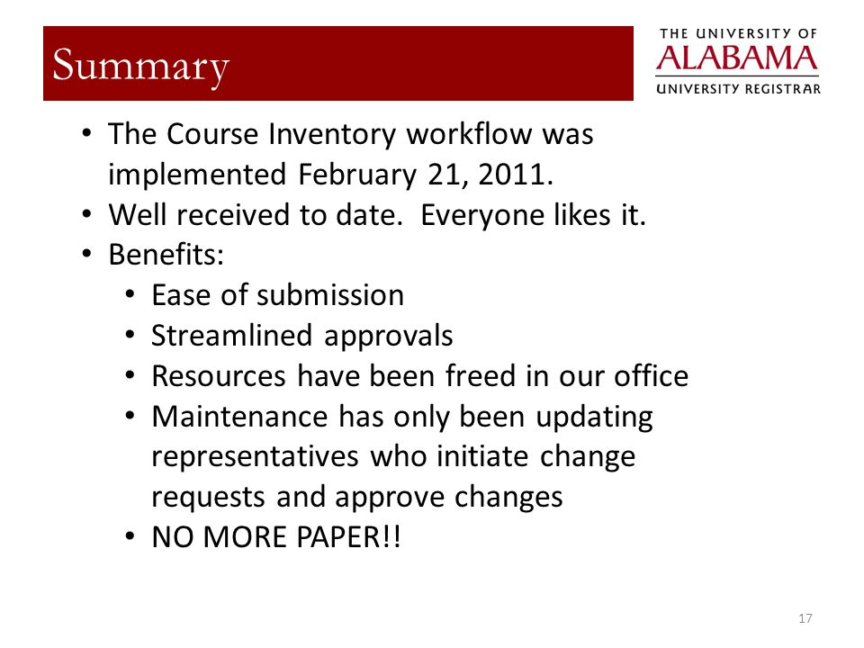 Title 17 Summary The Course Inventory workflow was implemented February 21, 2011. Well received to date. Everyone likes it. Benefits: Ease of submissi