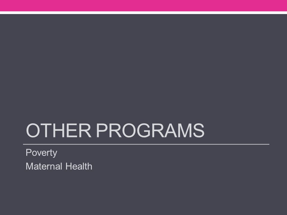 OTHER PROGRAMS Poverty Maternal Health