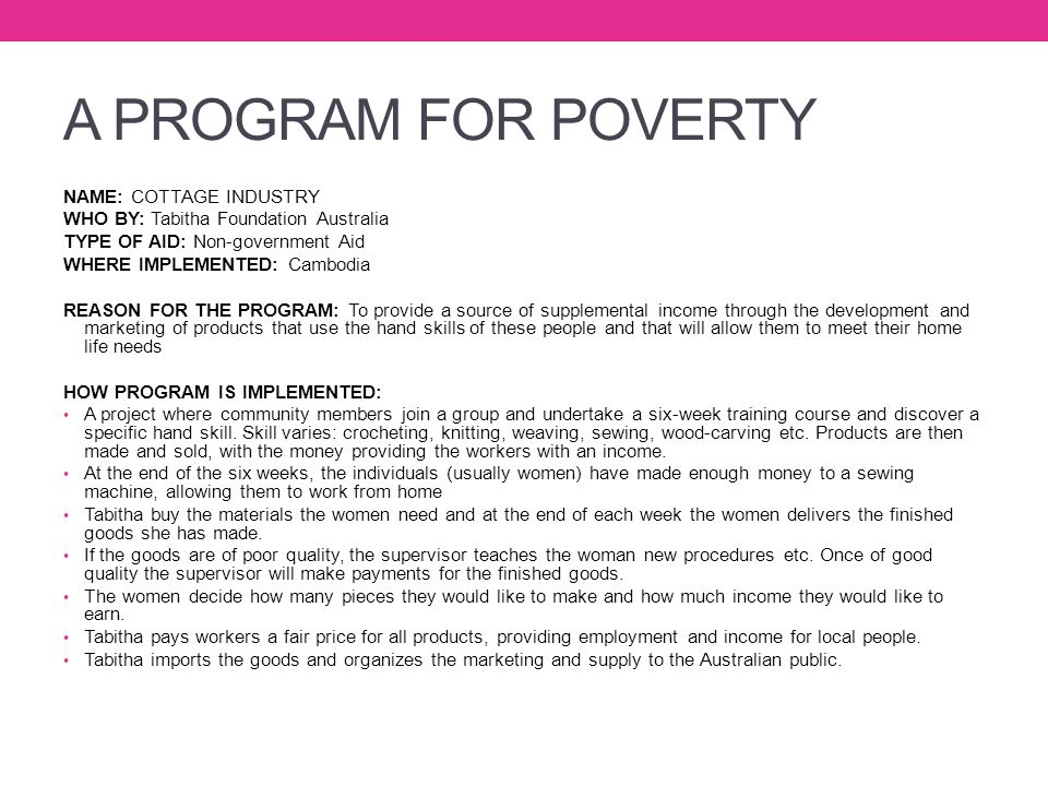 A PROGRAM FOR POVERTY NAME: COTTAGE INDUSTRY WHO BY: Tabitha Foundation Australia TYPE OF AID: Non-government Aid WHERE IMPLEMENTED: Cambodia REASON F