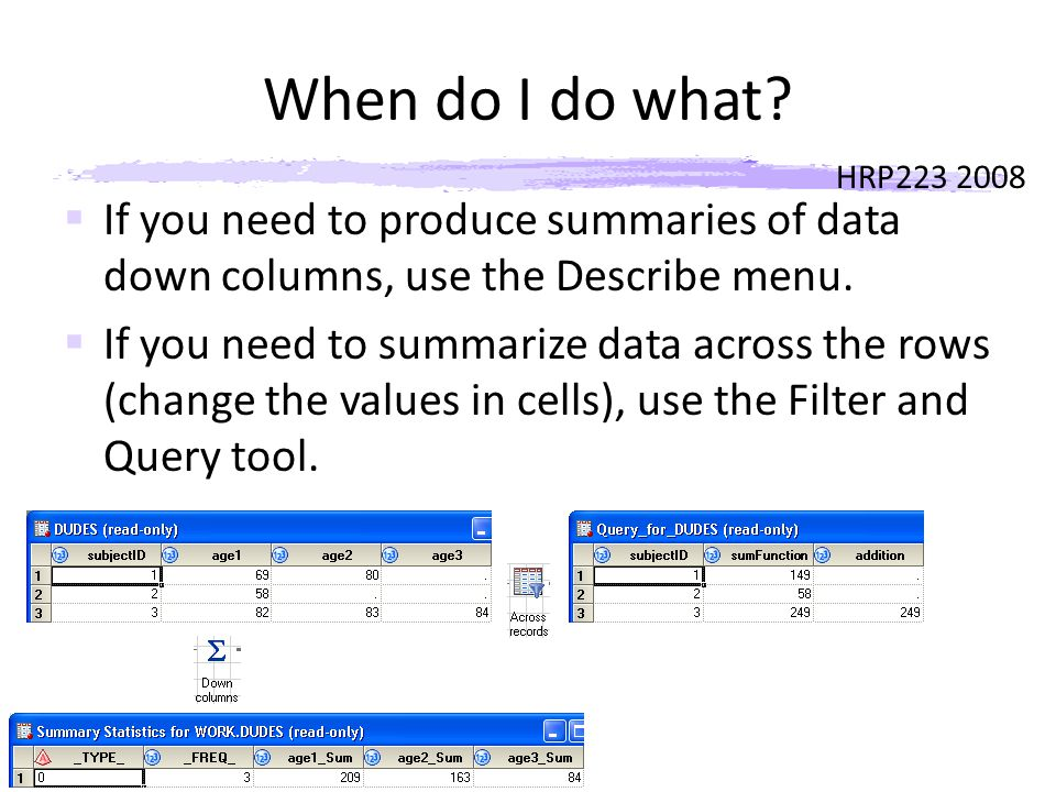 HRP223 2008 Data Steps  You can do anything in data step but don't.