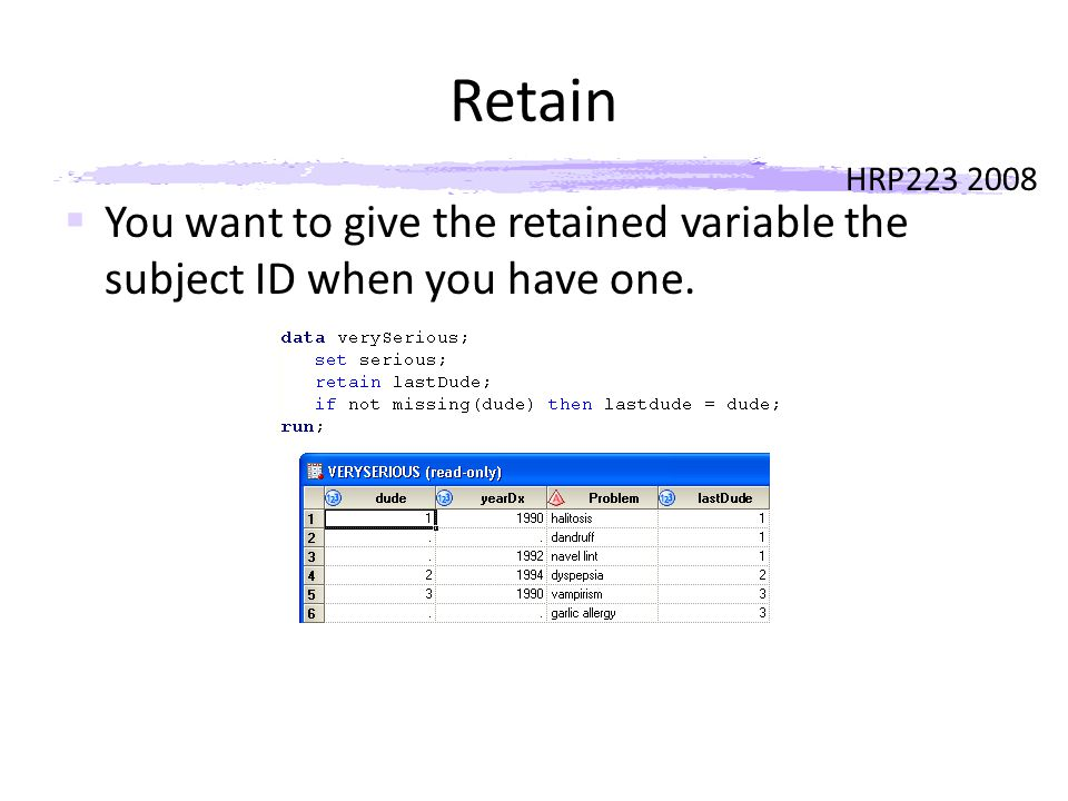 HRP223 2008 Retain  If the ID is not missing, you want to copy the retained ID into the blank.