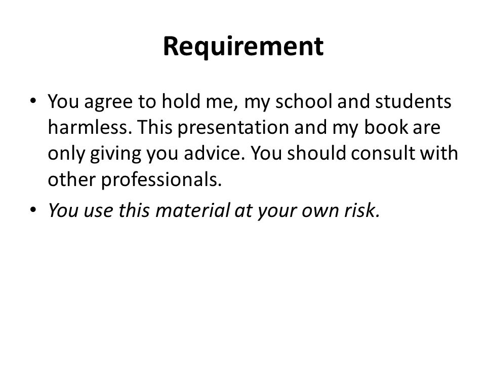 Requirement You agree to hold me, my school and students harmless.