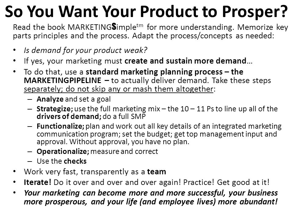 So You Want Your Product to Prosper.Read the book MARKETING S imple tm for more understanding.