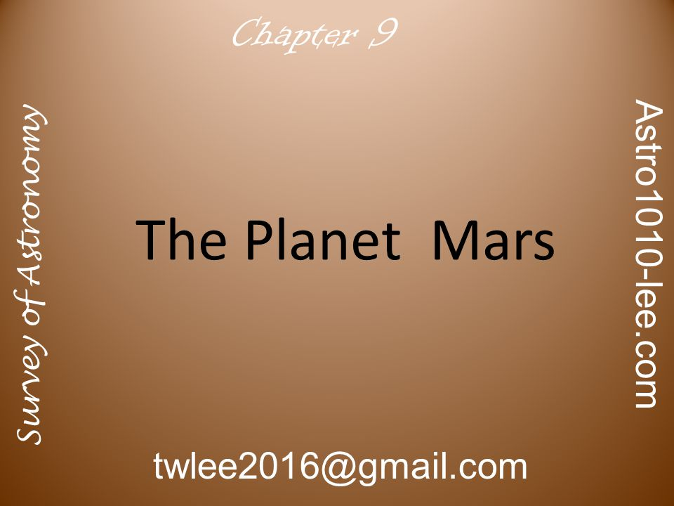 The Planet Mars Survey of Astronomy Astro1010-lee.com twlee2016@gmail.com Chapter 9