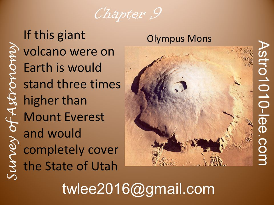 Survey of Astronomy Astro1010-lee.com twlee2016@gmail.com Chapter 9 Olympus Mons If this giant volcano were on Earth is would stand three times higher than Mount Everest and would completely cover the State of Utah