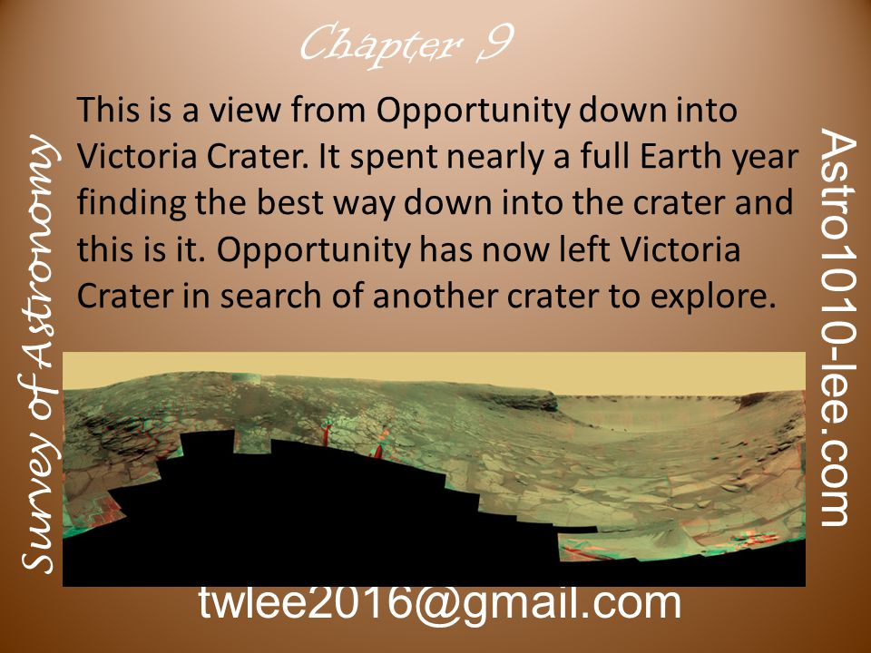 Survey of Astronomy Astro1010-lee.com twlee2016@gmail.com Chapter 9 This is a view from Opportunity down into Victoria Crater.
