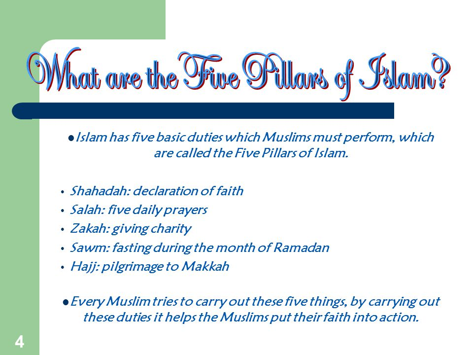 4 Islam has five basic duties which Muslims must perform, which are called the Five Pillars of Islam. Shahadah: declaration of faith Salah: five daily
