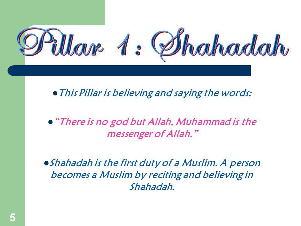 """5 This Pillar is believing and saying the words: """"There is no god but Allah, Muhammad is the messenger of Allah."""" Shahadah is the first duty of a Musl"""