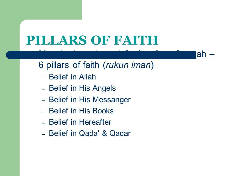 PILLARS OF FAITH Must be based on al-Qur'an & as-Sunnah – 6 pillars of faith (rukun iman) – Belief in Allah – Belief in His Angels – Belief in His Mes