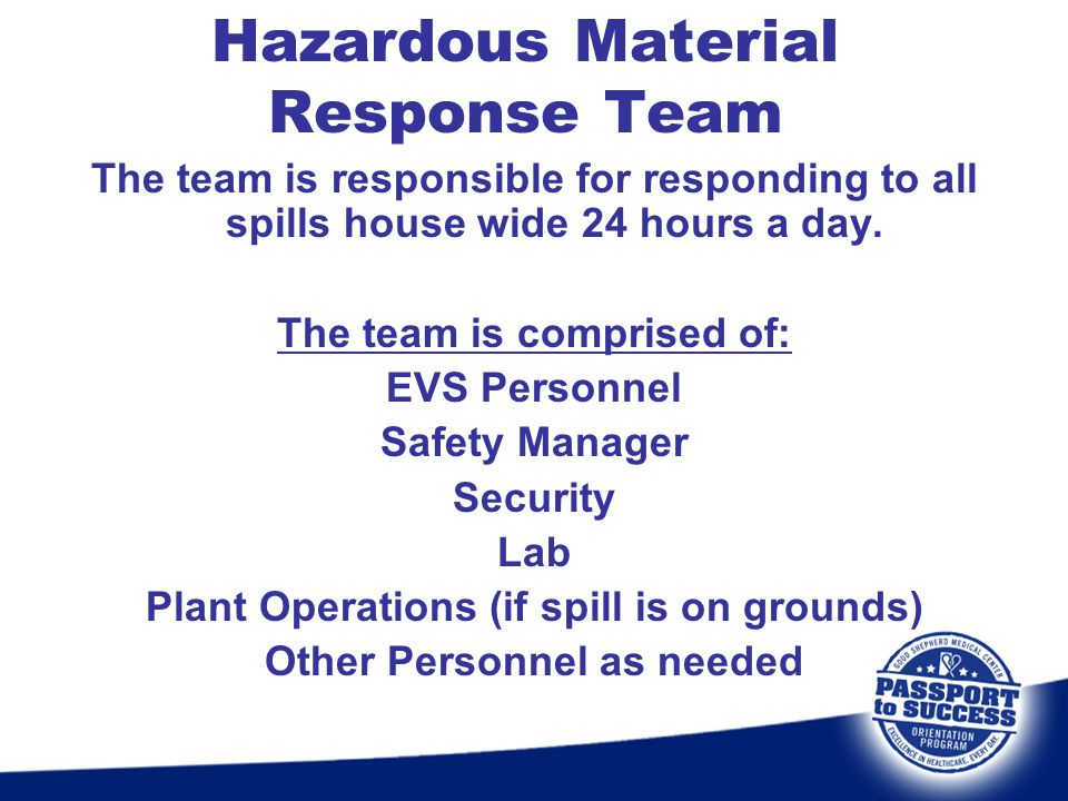 Hazardous Material Response Team The team is responsible for responding to all spills house wide 24 hours a day. The team is comprised of: EVS Personn
