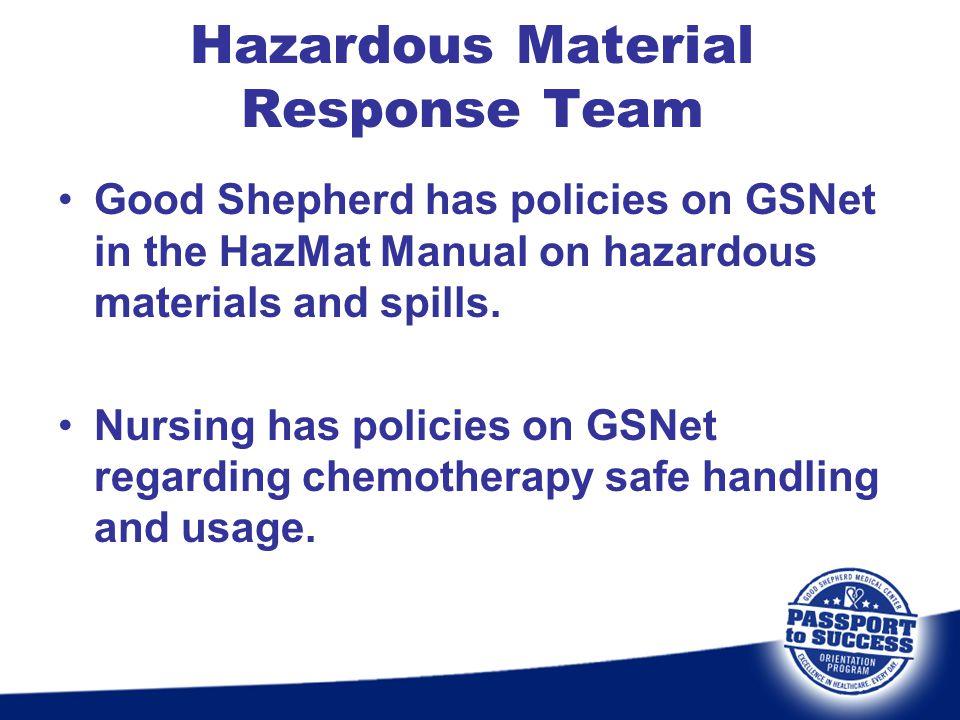 Hazardous Material Response Team Good Shepherd has policies on GSNet in the HazMat Manual on hazardous materials and spills. Nursing has policies on G