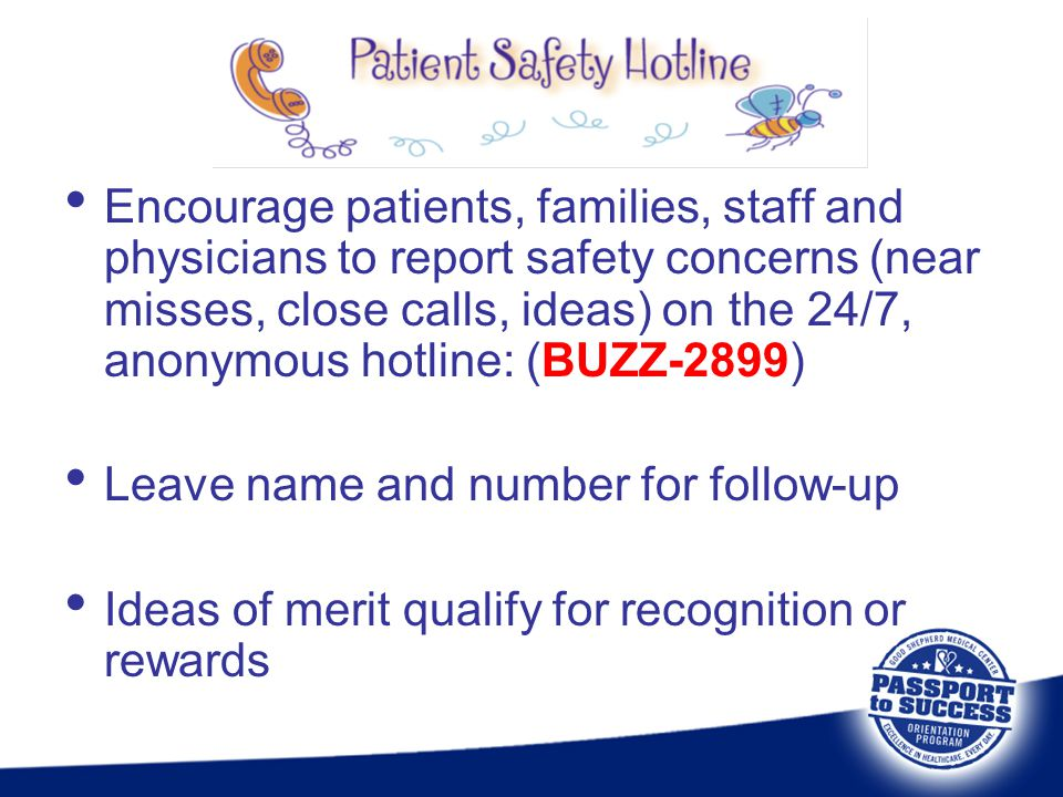 Encourage patients, families, staff and physicians to report safety concerns (near misses, close calls, ideas) on the 24/7, anonymous hotline: (BUZZ-2