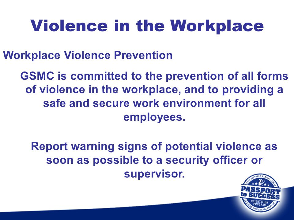 Violence in the Workplace Workplace Violence Prevention GSMC is committed to the prevention of all forms of violence in the workplace, and to providin