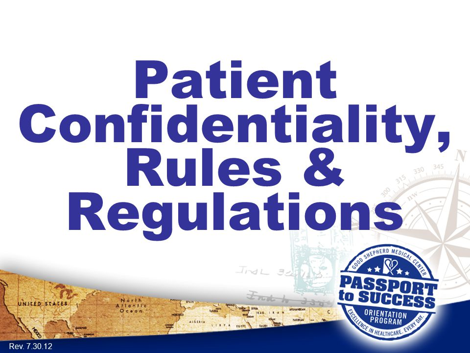 Patient Confidentiality, Rules & Regulations Rev. 7.30.12