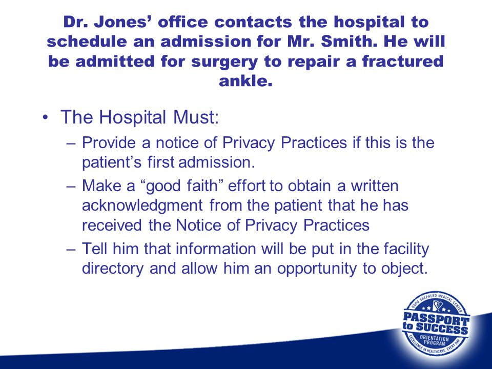 Dr. Jones' office contacts the hospital to schedule an admission for Mr. Smith. He will be admitted for surgery to repair a fractured ankle. The Hospi