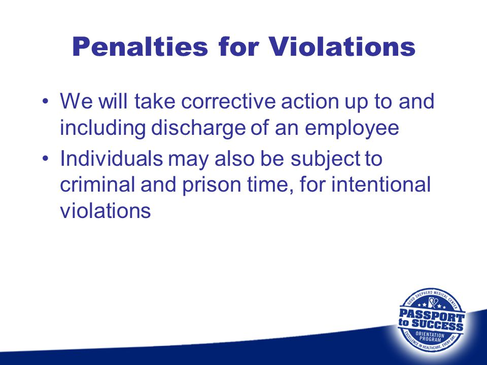 Penalties for Violations We will take corrective action up to and including discharge of an employee Individuals may also be subject to criminal and p