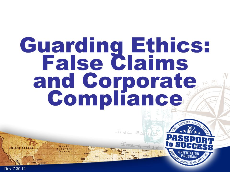 Guarding Ethics: False Claims and Corporate Compliance Rev. 7.30.12