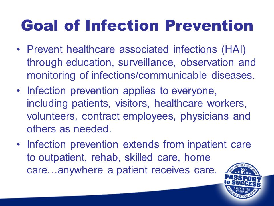 Prevent healthcare associated infections (HAI) through education, surveillance, observation and monitoring of infections/communicable diseases. Infect
