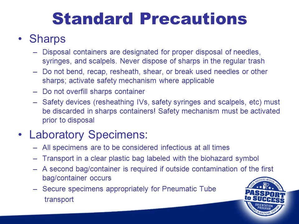 Sharps –Disposal containers are designated for proper disposal of needles, syringes, and scalpels. Never dispose of sharps in the regular trash –Do no