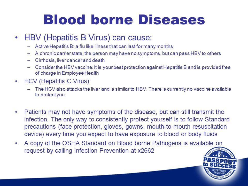 HBV (Hepatitis B Virus) can cause: –Active Hepatitis B: a flu like illness that can last for many months –A chronic carrier state: the person may have