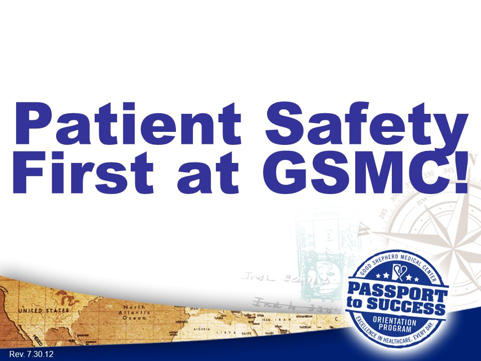 Patient Safety First at GSMC! Rev. 7.30.12