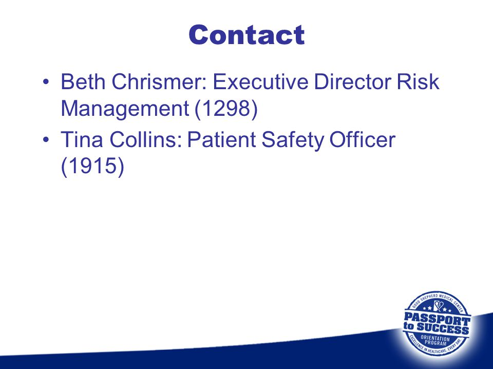 Contact Beth Chrismer: Executive Director Risk Management (1298) Tina Collins: Patient Safety Officer (1915)