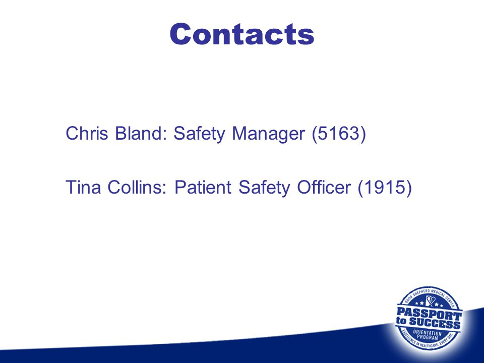 Contacts Chris Bland: Safety Manager (5163) Tina Collins: Patient Safety Officer (1915)