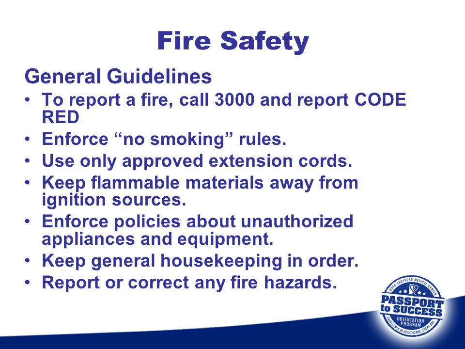"""General Guidelines To report a fire, call 3000 and report CODE RED Enforce """"no smoking"""" rules. Use only approved extension cords. Keep flammable mater"""