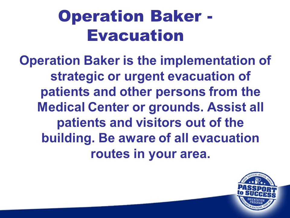 Operation Baker - Evacuation Operation Baker is the implementation of strategic or urgent evacuation of patients and other persons from the Medical Ce