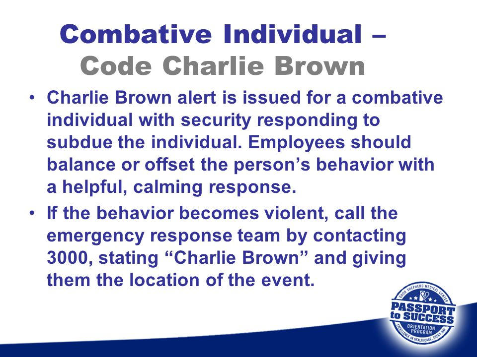 Combative Individual – Code Charlie Brown Charlie Brown alert is issued for a combative individual with security responding to subdue the individual.