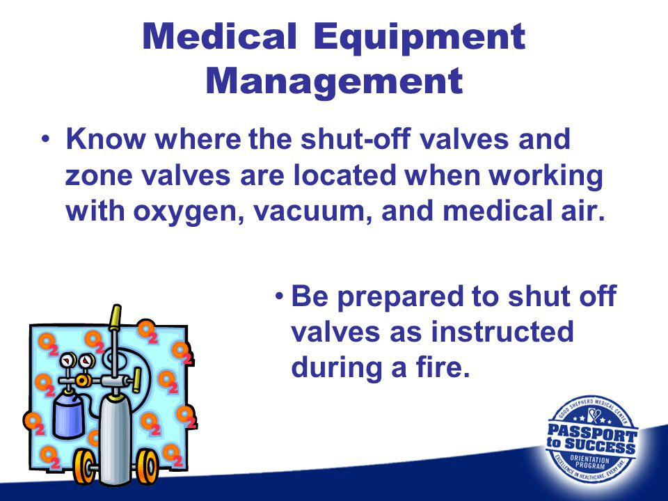 Know where the shut-off valves and zone valves are located when working with oxygen, vacuum, and medical air. Be prepared to shut off valves as instru