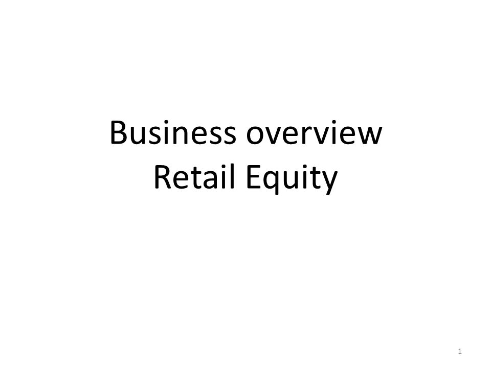 Business overview Retail Equity 1