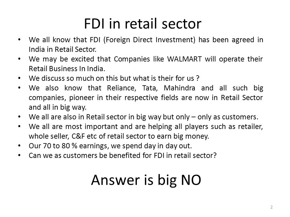 FDI in retail sector We all know that FDI (Foreign Direct Investment) has been agreed in India in Retail Sector. We may be excited that Companies like