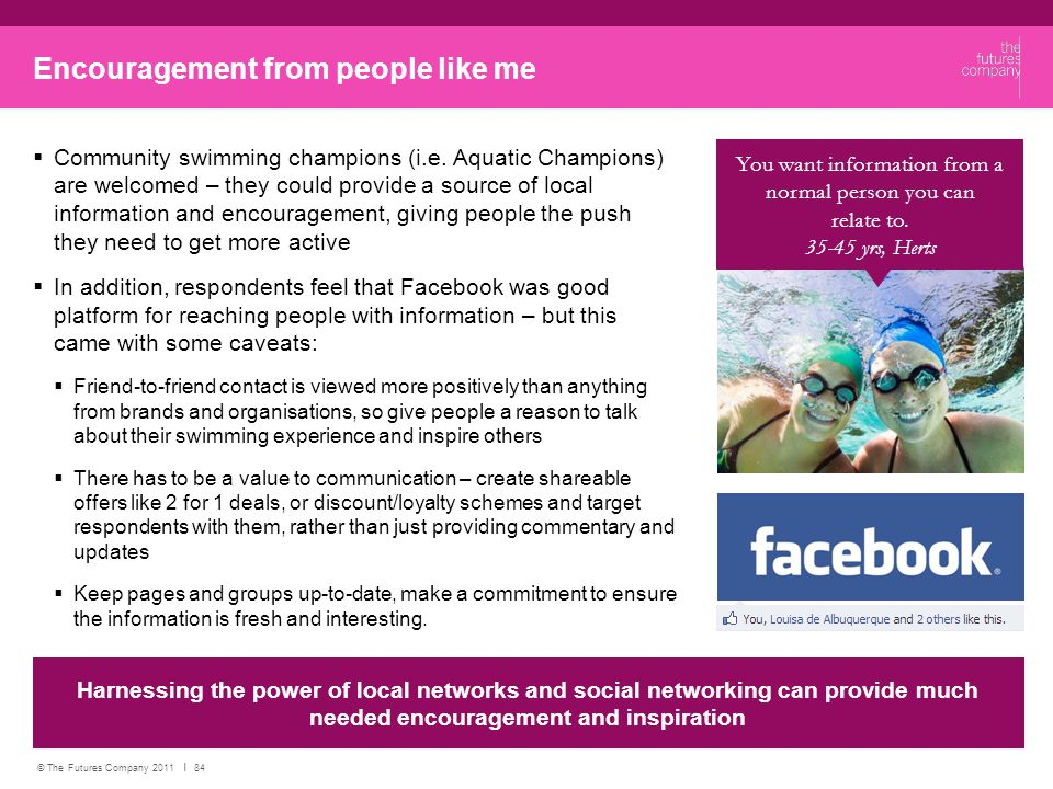 © The Futures Company 2011 ׀ 84 Encouragement from people like me  Community swimming champions (i.e.