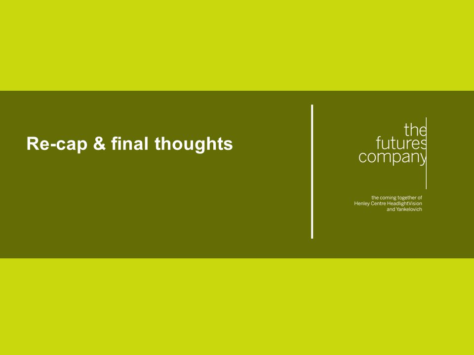 © The Futures Company 2011 ׀ 86 Re-cap & final thoughts