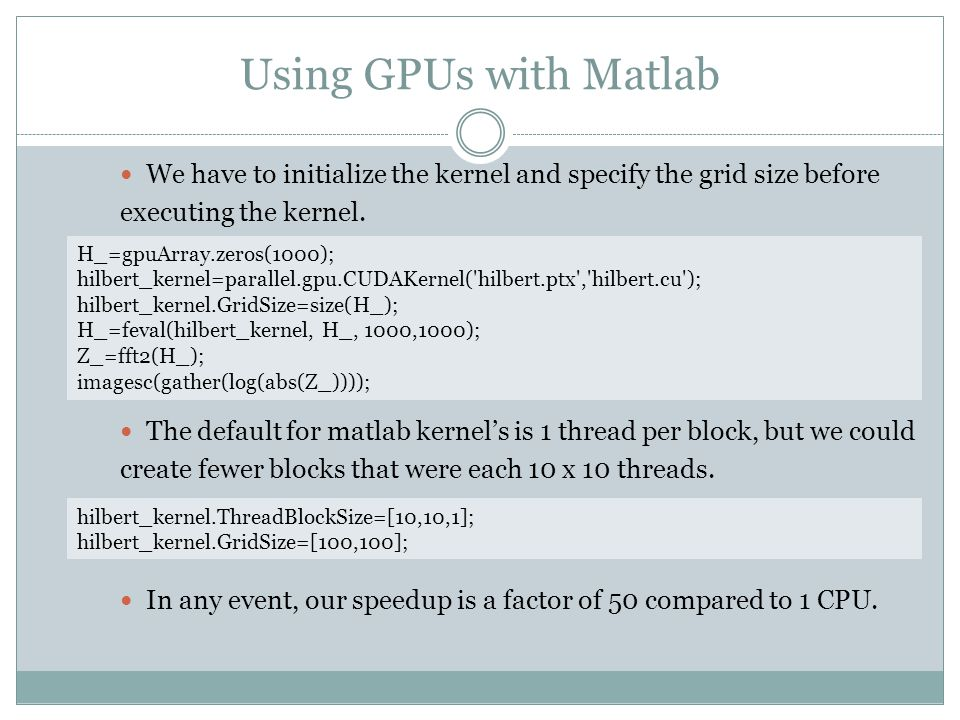 Using GPUs with Matlab We have to initialize the kernel and specify the grid size before executing the kernel.