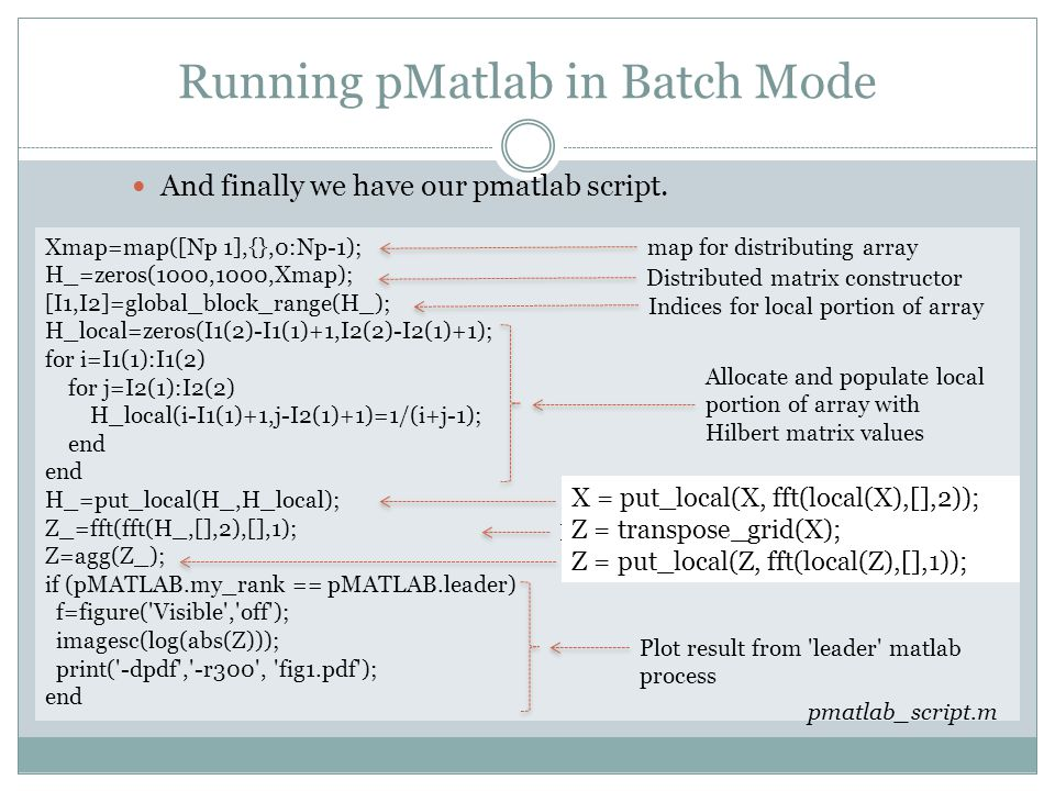 Running pMatlab in Batch Mode And finally we have our pmatlab script.