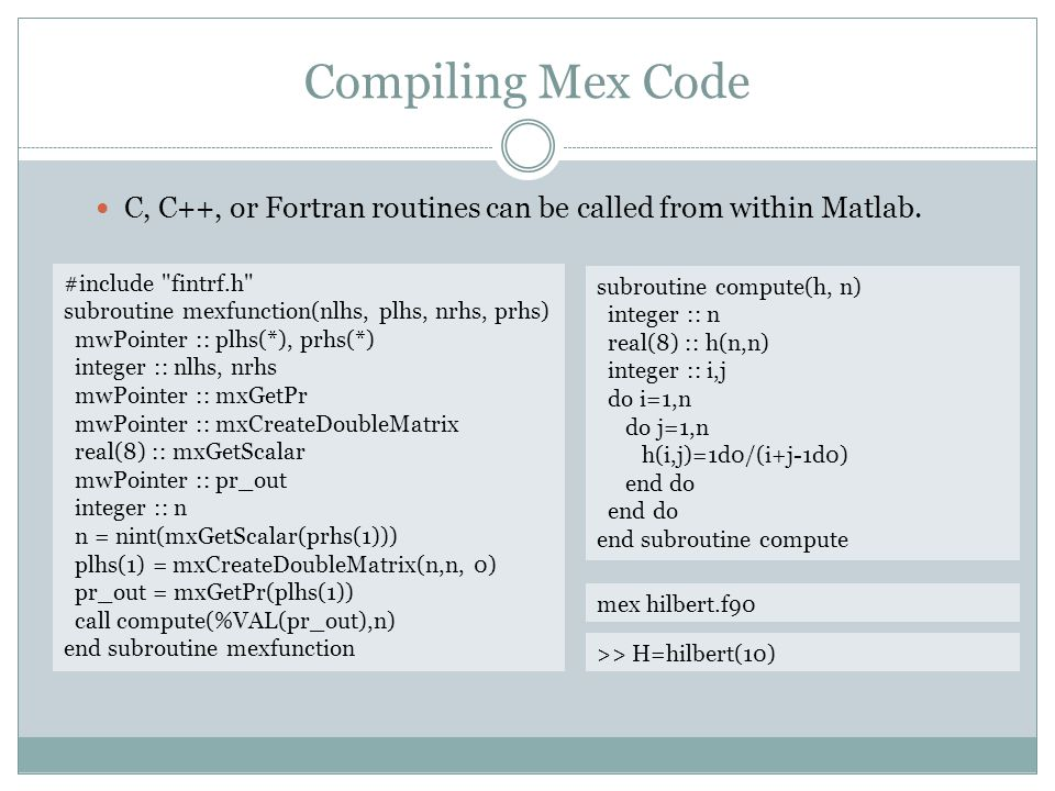 Compiling Mex Code C, C++, or Fortran routines can be called from within Matlab.