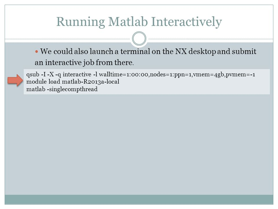 Running Matlab Interactively We could also launch a terminal on the NX desktop and submit an interactive job from there.