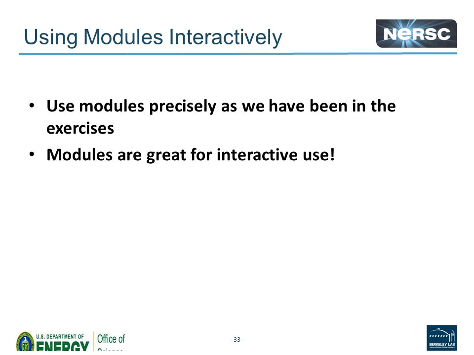 Using Modules Interactively Use modules precisely as we have been in the exercises Modules are great for interactive use.