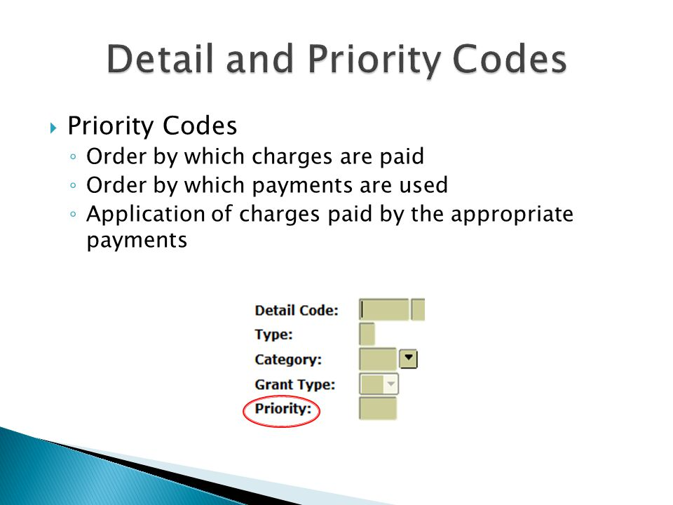  Priority Codes ◦ Order by which charges are paid ◦ Order by which payments are used ◦ Application of charges paid by the appropriate payments