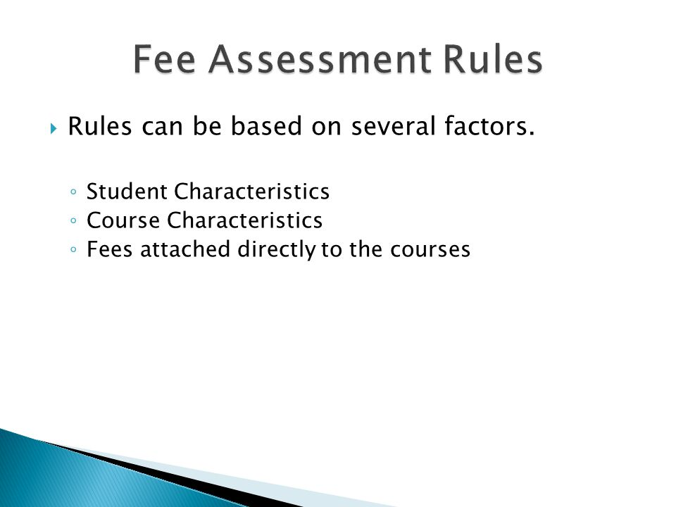  Rules can be based on several factors. ◦ Student Characteristics ◦ Course Characteristics ◦ Fees attached directly to the courses