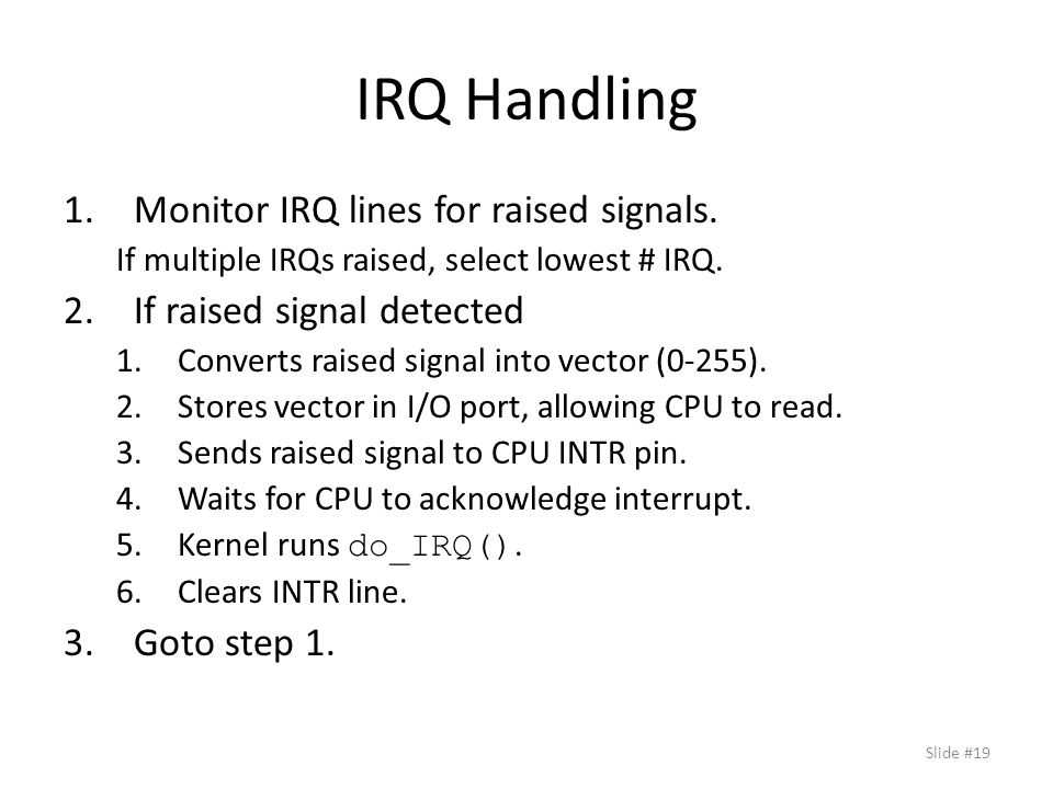 IRQ Handling 1.Monitor IRQ lines for raised signals.