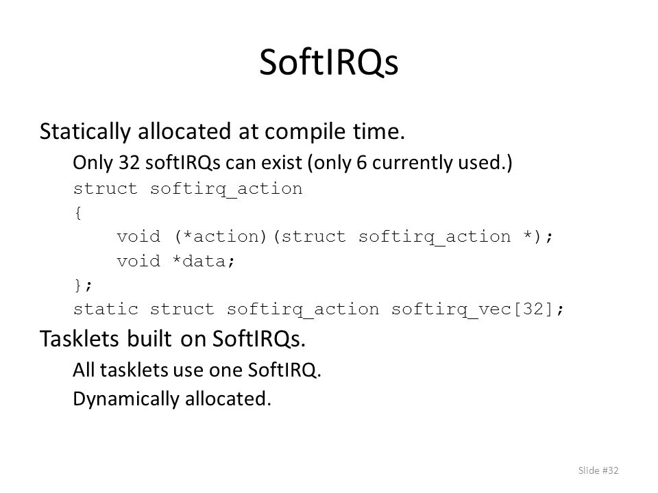 SoftIRQs Statically allocated at compile time.