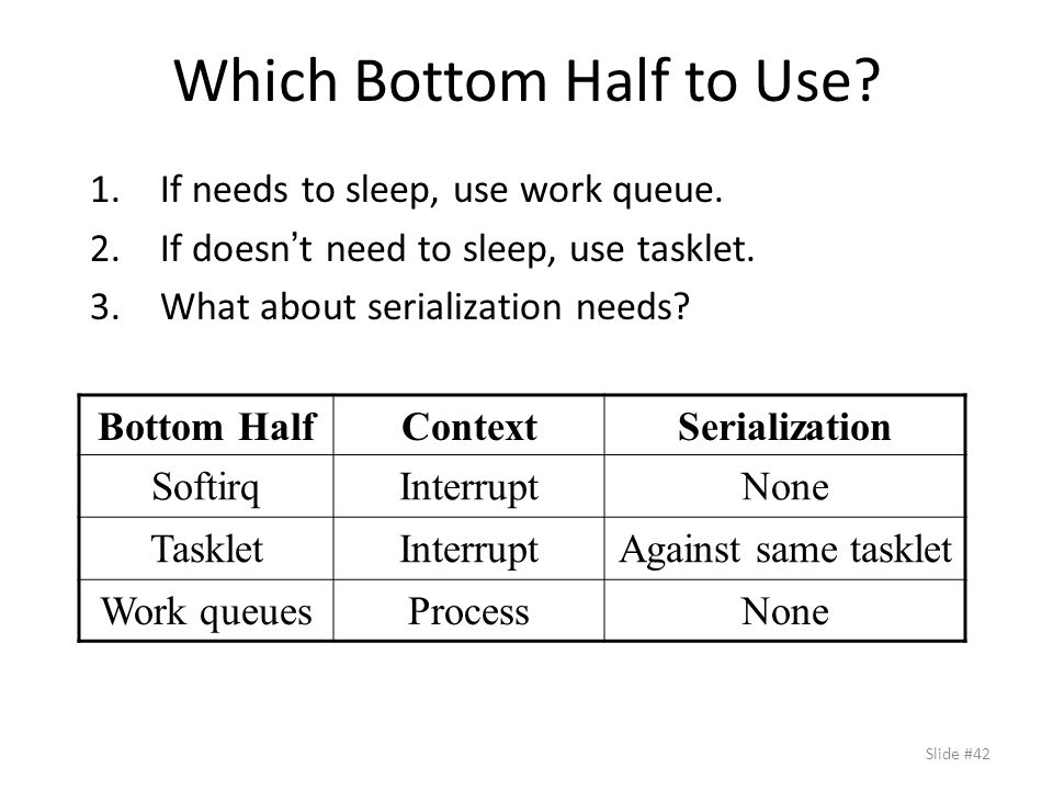 Which Bottom Half to Use. 1.If needs to sleep, use work queue.