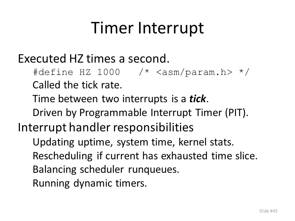 Timer Interrupt Executed HZ times a second. #define HZ 1000 /* */ Called the tick rate.
